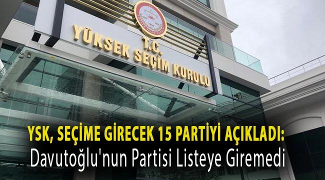 YSK, seçime girecek 15 partiyi açıkladı: Davutoğlu'nun partisi listeye giremedi