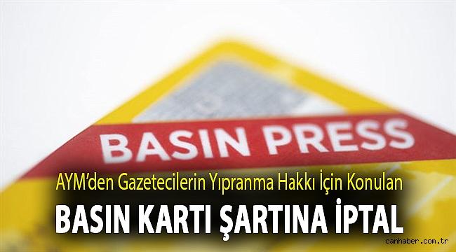 AYM'den gazetecilerin yıpranma hakkı için konulan basın kartı şartına iptal