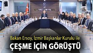 Bakan Ersoy, İzmir Başkanlar Kurulu ile Çeşme için görüştü