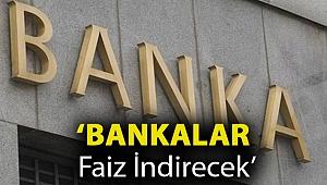 'Bankalar faiz indirecek'