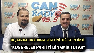 Başkan Batur Kongre Sürecini Değerlendirdi: Kongreler Partiyi Dinamik Tutar