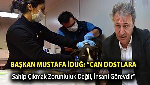 """Başkan Mustafa İduğ: """"Can dostlara sahip çıkmak zorunluluk değil, insani görevdir"""""""