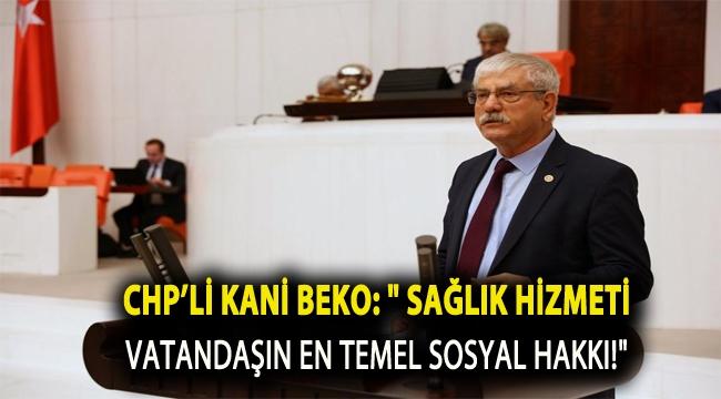 Beko: Sağlık hizmeti vatandaşın en temel sosyal hakkı!