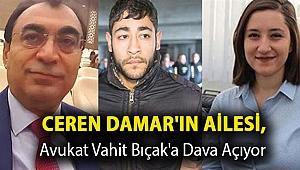 Ceren Damar'ın ailesi, avukat Vahit Bıçak'a dava açıyor