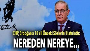 CHP, Erdoğan'a 18 yıl önceki sözlerini hatırlattı: Nereden nereye...