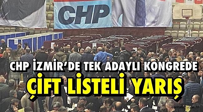 CHP İZMİR'DE TEK ADAYLI KONGREDE ÇİFT LİSTELİ YARIŞ!