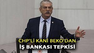 CHP'Lİ KANİ BEKO'DAN İŞ BANKASI TEPKİSİ