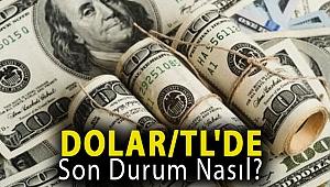 Dolar/TL'de son durum nasıl?