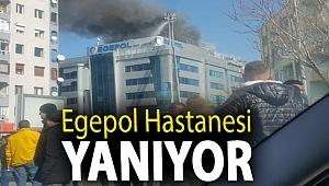 Egepol Hastanesi yanıyor