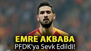 Emre Akbaba PFDK'ya sevk edildi!