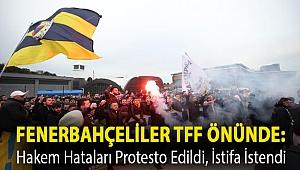 Fenerbahçeliler TFF önünde: Hakem hataları protesto edildi, istifa istendi
