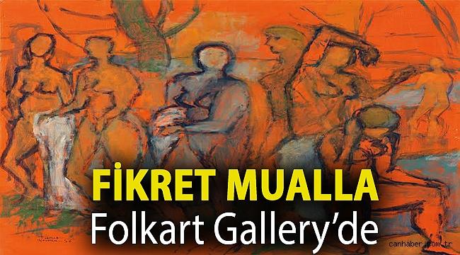 FİKRET MUALLA FOLKART GALLERY'DE