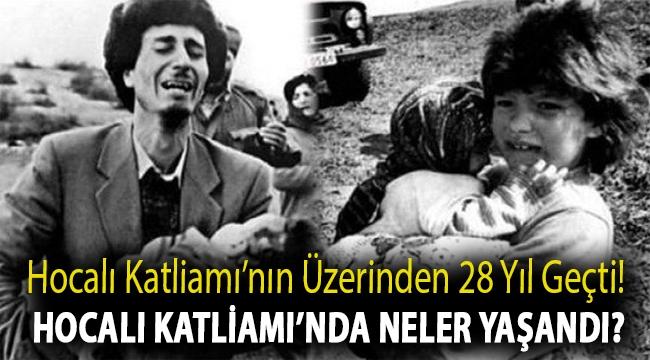 Hocalı Katliamı'nın üzerinden 28 yıl geçti! Hocalı Katliamı'nda neler yaşandı?