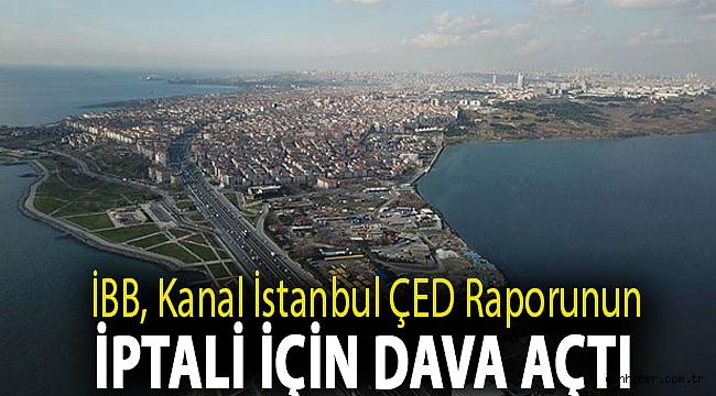 İBB, Kanal İstanbul ÇED raporunun iptali için dava açtı