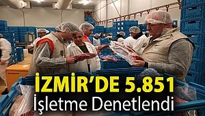 İZMİR'DE 5.851 İŞLETME DENETLENDİ