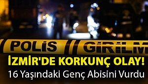 İzmir'de korkunç olay! 16 yaşındaki genç abisini vurdu