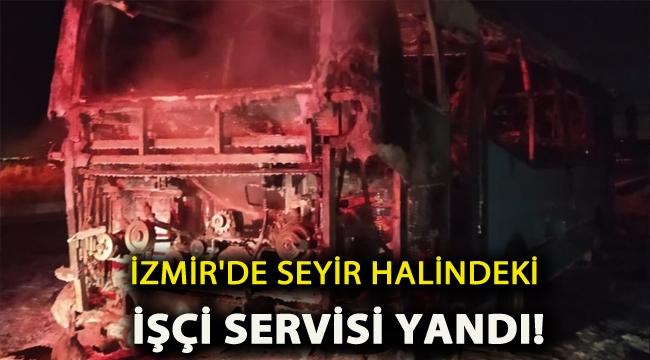 İzmir'de seyir halindeki işçi servisi yandı!