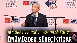 Kılıçdaroğlu CHP İstanbul İl Kongresi'nde konuştu: Önümüzdeki süreç iktidar