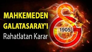 Mahkemeden Galatasaray'ı rahatlatan karar