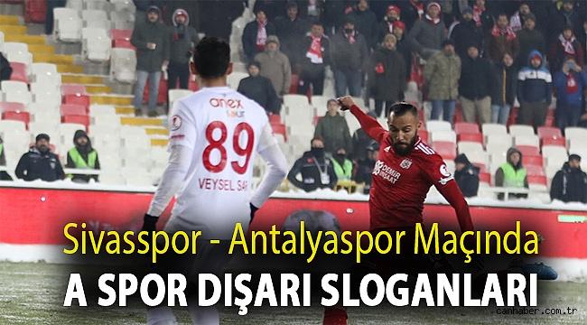 Sivasspor - Antalyaspor maçında A Spor dışarı sloganları