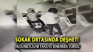 Sokak ortasında dehşet! Husumetlisini taksiye binerken böyle vurdu