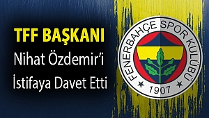 TFF Başkanı Nihat Özdemir'i istifaya davet etti