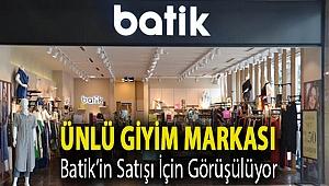 Ünlü giyim markası Batik'in satışı için görüşülüyor
