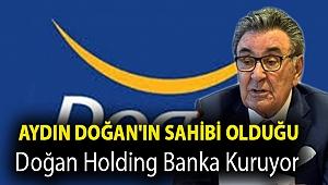 Aydın Doğan'ın sahibi olduğu Doğan Holding banka kuruyor