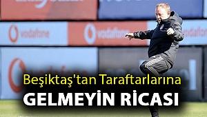 Beşiktaş'tan taraftarlarına gelmeyin ricası