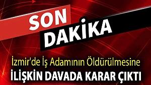 İzmir'de iş adamının öldürülmesine ilişkin davada karar çıktı