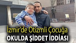 İzmir'de otizmli çocuğa okulda şiddet iddiası