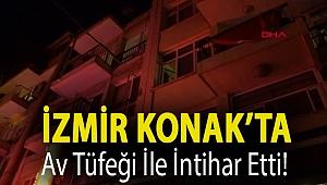 İzmir Konak'ta av tüfeği ile intihar etti!