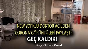 New Yorklu doktor acilden 'corona' görüntüleri paylaştı: Geç kaldık