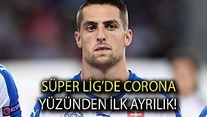 Süper Lig'de Corona yüzünden ilk ayrılık!