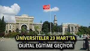 Üniversiteler 23 Mart'ta dijital eğitime geçiyor