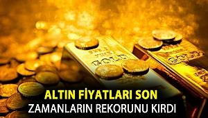 Altın fiyatları son zamanların rekorunu kırdı
