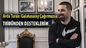 Arda Turan: Galatasaray çağırmazsa tribünden desteklerim