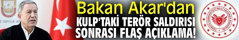 Bakan Akar'dan Kulp'taki terör saldırısı sonrası flaş açıklama!