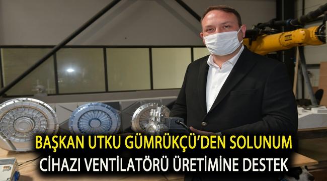 Başkan Utku Gümrükçü'den Solunum Cihazı Ventilatörü Üretimine Destek