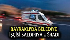 Bayraklı'da Belediye İşçisi Saldırıya Uğradı