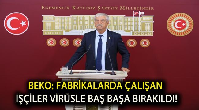 Beko: Fabrikalarda çalışan işçiler virüsle baş başa bırakıldı!