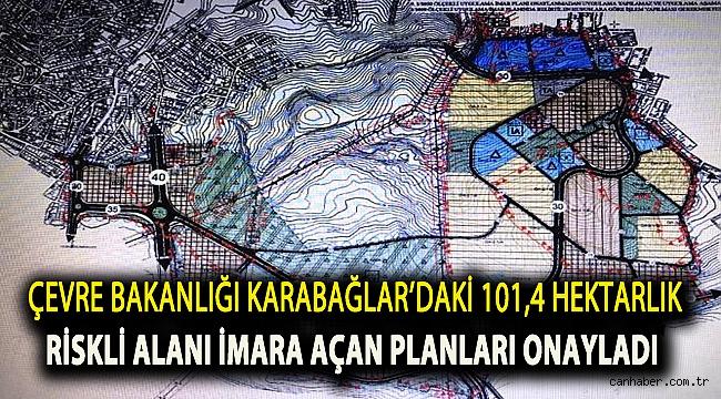 Çevre Bakanlığı Karabağlar'daki 101,4 hektarlık riskli alanı imara açan planları onayladı
