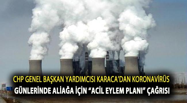 """CHP Genel Başkan Yardımcısı Karaca'dan Koronavirüs günlerinde Aliağa için """"Acil Eylem Planı"""" çağrısı"""