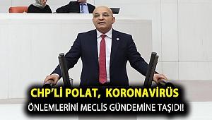 CHP'li Polat, koronavirüs önlemlerini Meclis gündemine taşıdı!