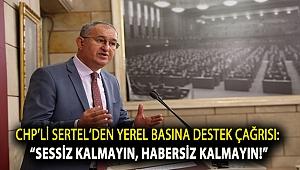"""CHP'li Sertel'den yerel basına destek çağrısı: """"Sessiz kalmayın, habersiz kalmayın!"""""""