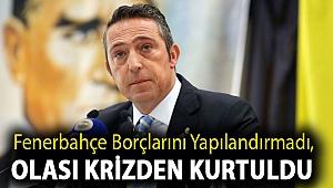 Fenerbahçe borçlarını yapılandırmadı, olası krizden kurtuldu
