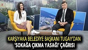 Karşıyaka Belediye Başkanı Cemil Tugay'dan 'sokağa çıkma yasağı' çağrısı