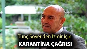 Tunç Soyer'den İzmir için karantina çağrısı