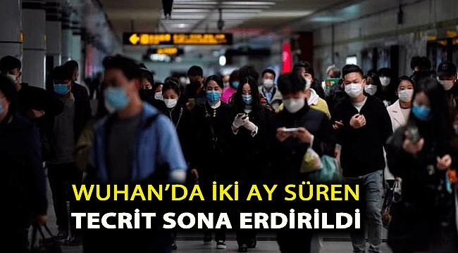 Wuhan'da iki ay süren tecrit sona erdirildi