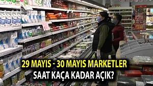 29 Mayıs - 30 Mayıs marketler saat kaça kadar açık?